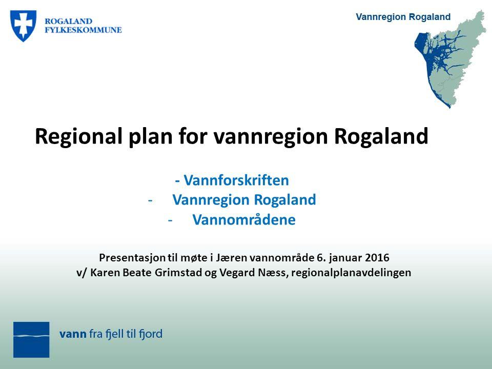 Regional plan for vannregion Rogaland - Vannforskriften -Vannregion Rogaland -Vannområdene Presentasjon til møte i Jæren vannområde 6. januar 2016 v/