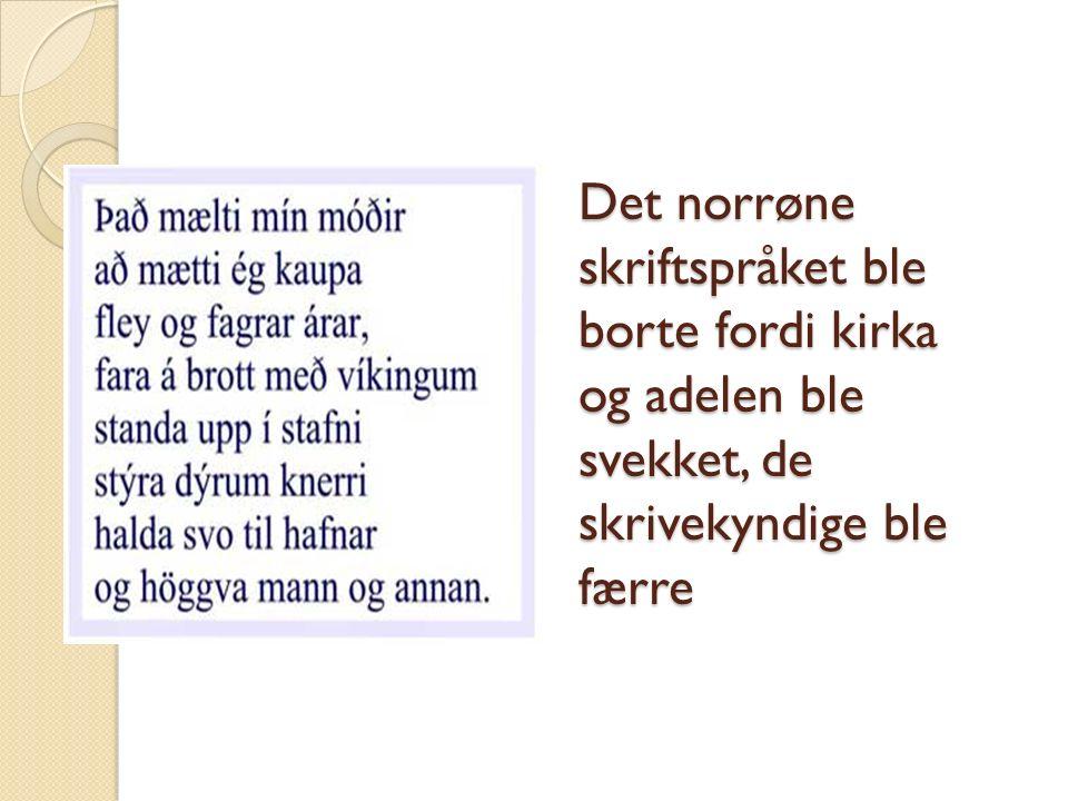 Det norrøne skriftspråket ble borte fordi kirka og adelen ble svekket, de skrivekyndige ble færre