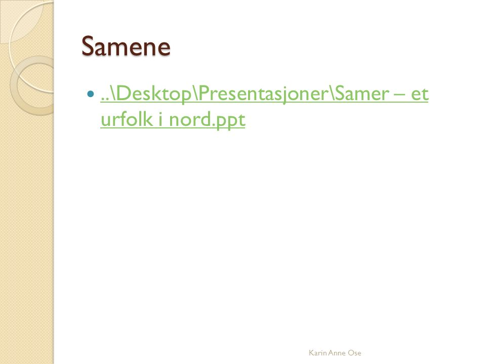 Samene..\Desktop\Presentasjoner\Samer – et urfolk i nord.ppt..\Desktop\Presentasjoner\Samer – et urfolk i nord.ppt Karin Anne Ose