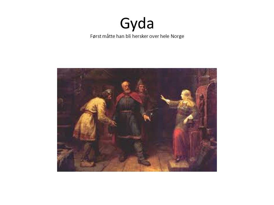 Gyda Først måtte han bli hersker over hele Norge