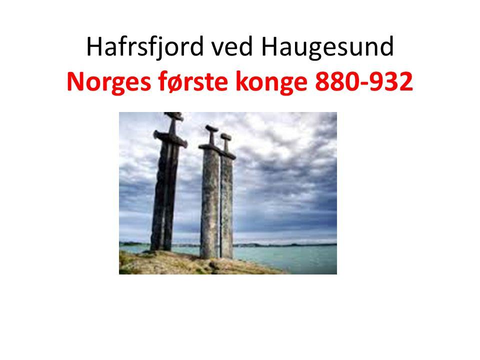 Hafrsfjord ved Haugesund Norges første konge 880-932