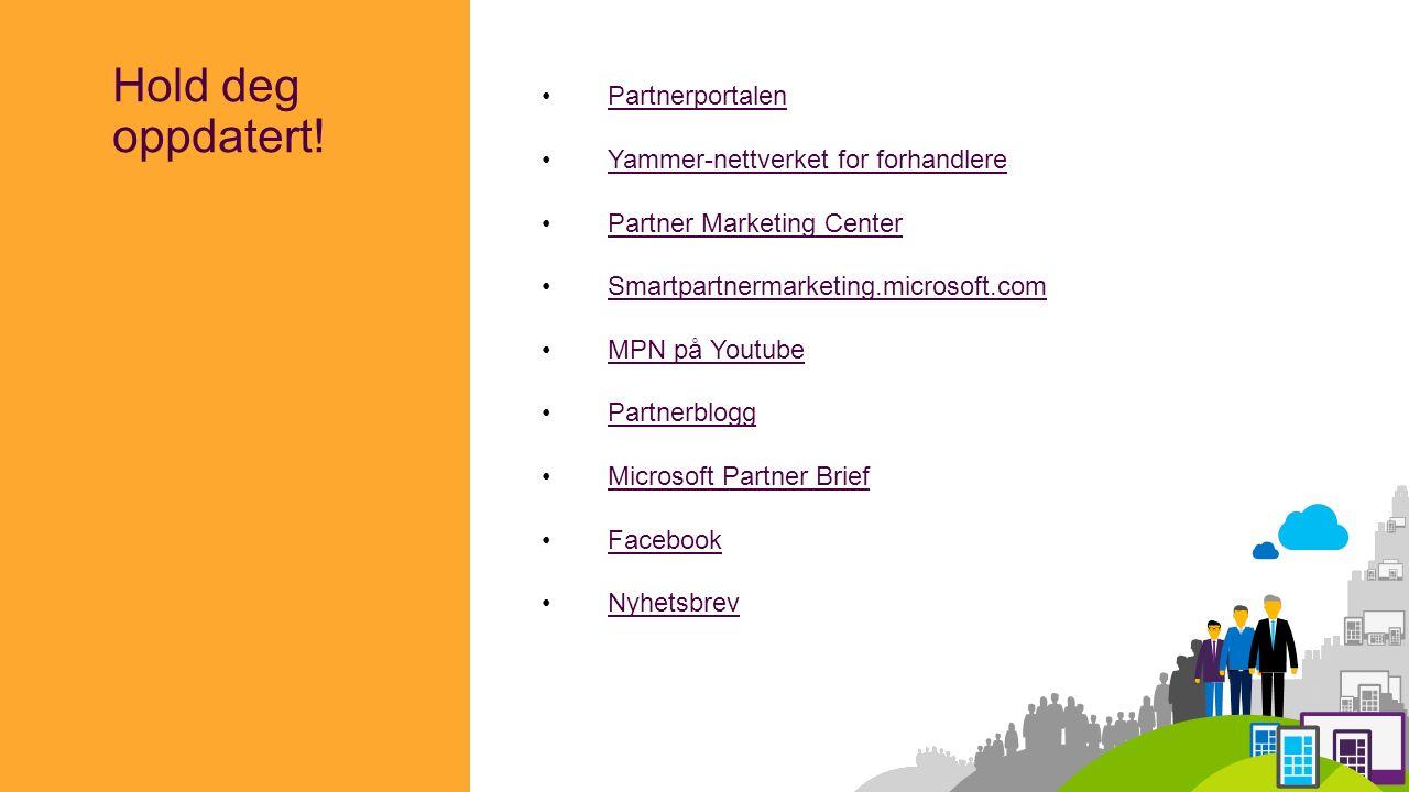 Hold deg oppdatert! Partnerportalen Yammer-nettverket for forhandlereYammer-nettverket for forhandlere Partner Marketing Center Smartpartnermarketing.