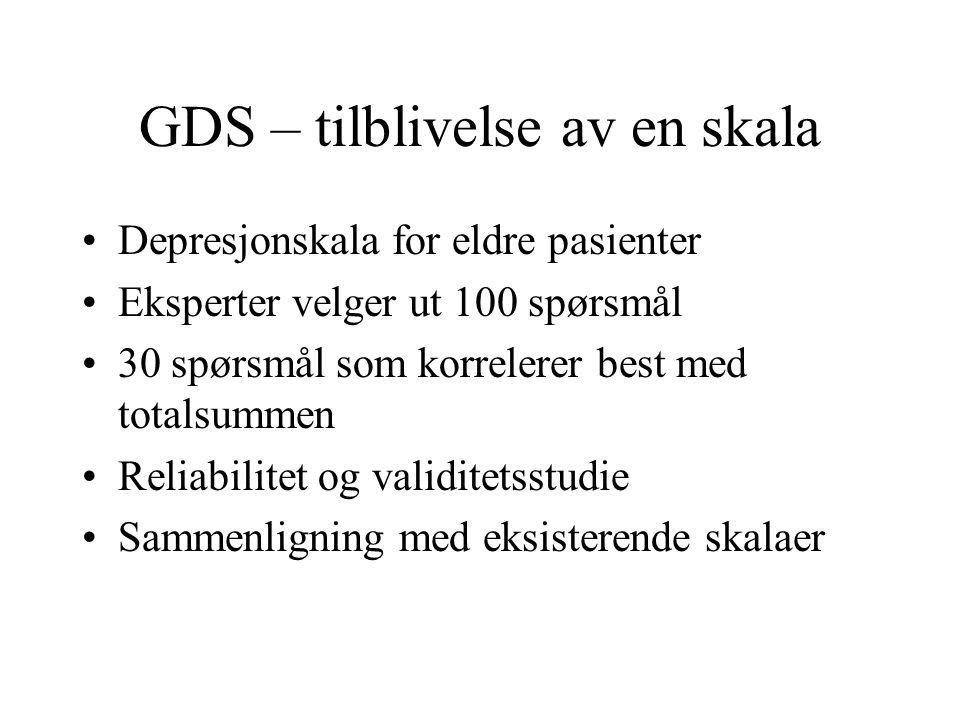 GDS – tilblivelse av en skala Depresjonskala for eldre pasienter Eksperter velger ut 100 spørsmål 30 spørsmål som korrelerer best med totalsummen Reliabilitet og validitetsstudie Sammenligning med eksisterende skalaer