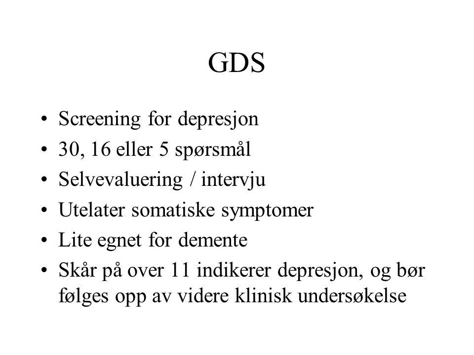 GDS Screening for depresjon 30, 16 eller 5 spørsmål Selvevaluering / intervju Utelater somatiske symptomer Lite egnet for demente Skår på over 11 indikerer depresjon, og bør følges opp av videre klinisk undersøkelse