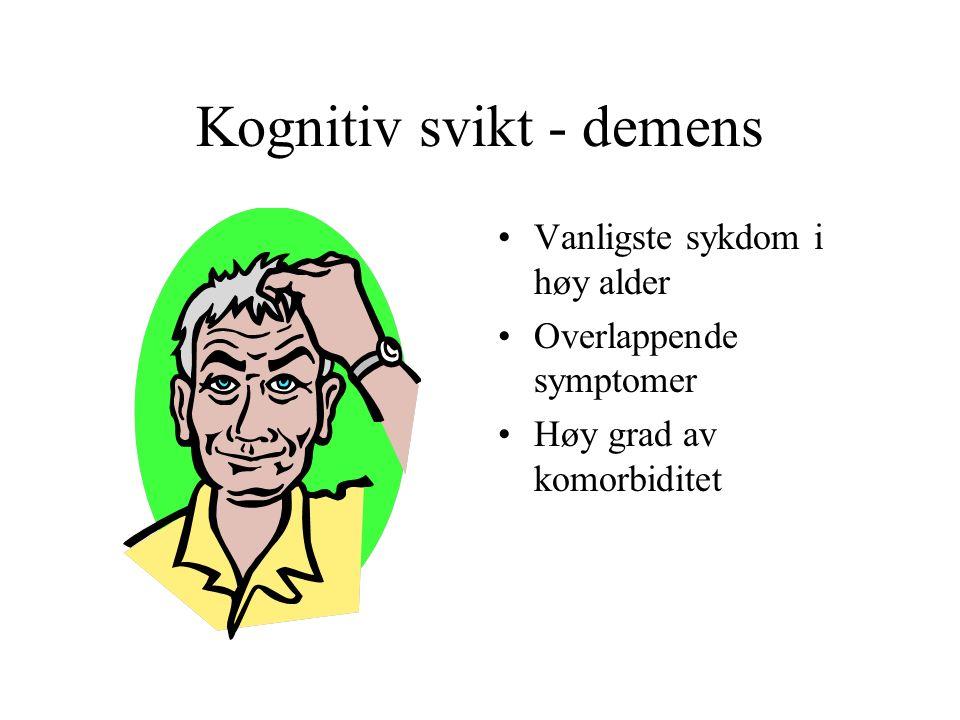 Kognitiv svikt - demens Vanligste sykdom i høy alder Overlappende symptomer Høy grad av komorbiditet