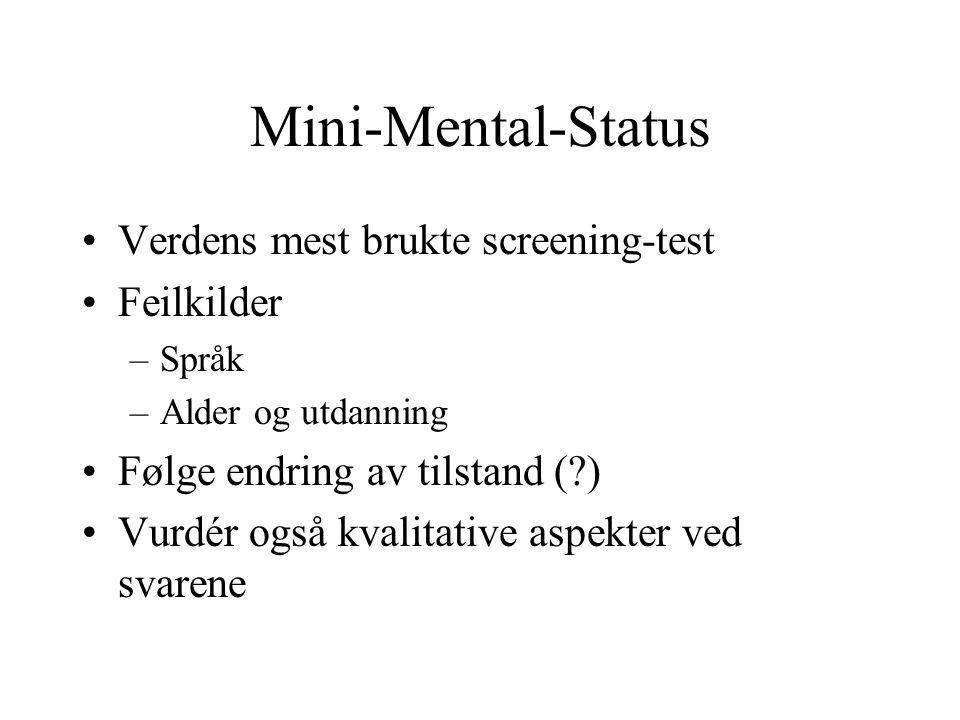 Mini-Mental-Status Verdens mest brukte screening-test Feilkilder –Språk –Alder og utdanning Følge endring av tilstand ( ) Vurdér også kvalitative aspekter ved svarene