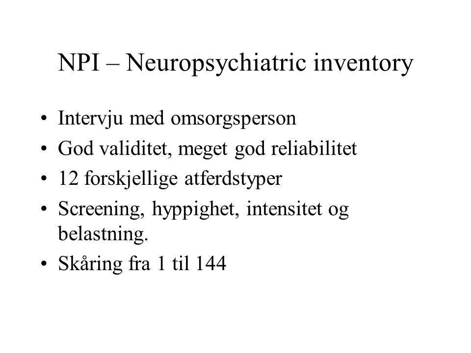 NPI – Neuropsychiatric inventory Intervju med omsorgsperson God validitet, meget god reliabilitet 12 forskjellige atferdstyper Screening, hyppighet, i
