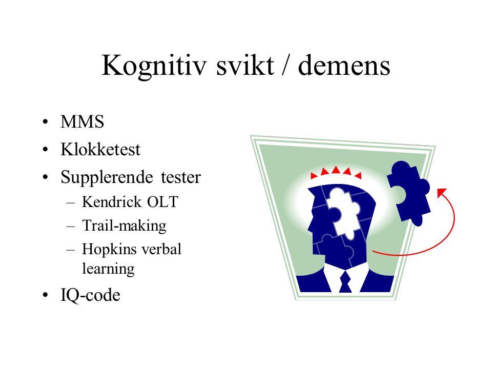 Kognitiv svikt / demens MMS Klokketest Supplerende tester –Kendrick OLT –Trail-making –Hopkins verbal learning IQ-code