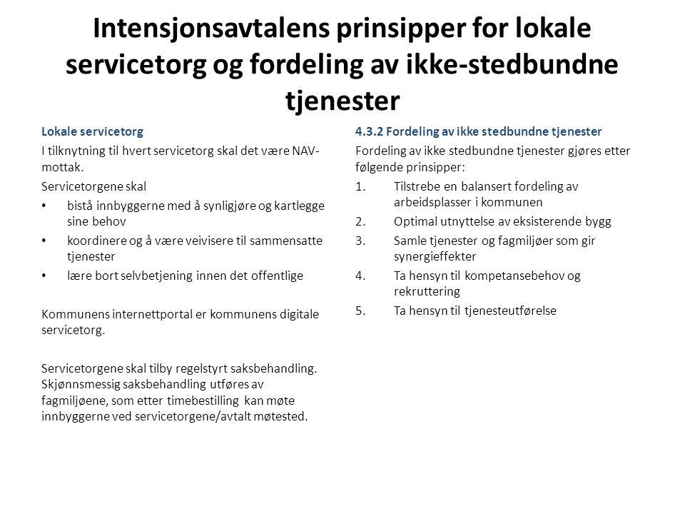Intensjonsavtalens prinsipper for lokale servicetorg og fordeling av ikke-stedbundne tjenester Lokale servicetorg I tilknytning til hvert servicetorg skal det være NAV- mottak.