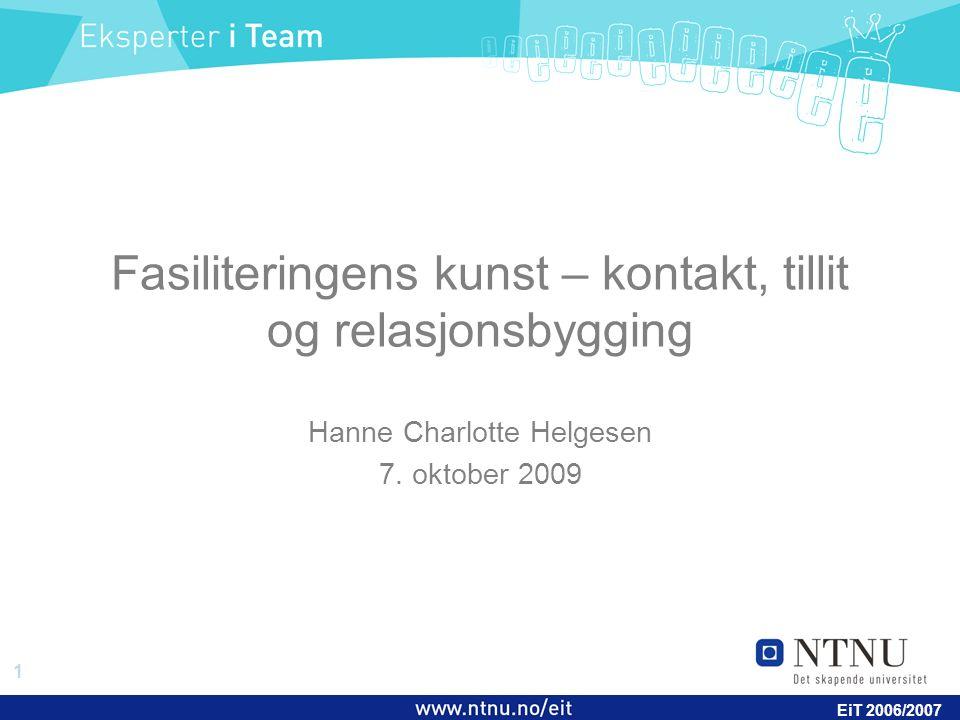 1 EiT 2006/2007 Fasiliteringens kunst – kontakt, tillit og relasjonsbygging Hanne Charlotte Helgesen 7.
