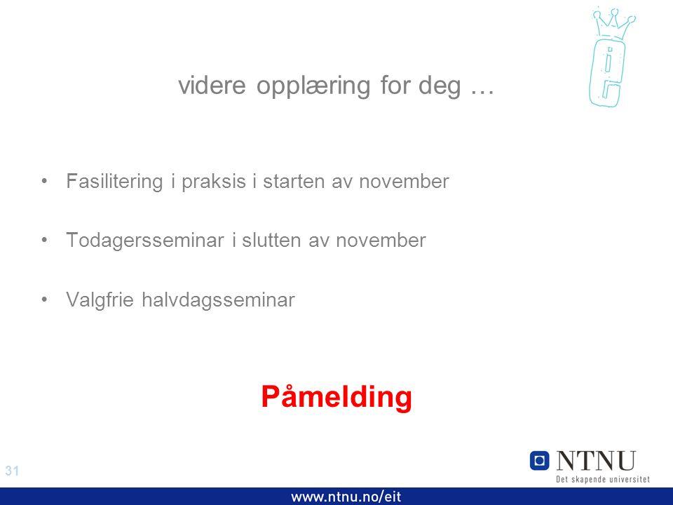 31 EiT 2006/2007 videre opplæring for deg … Fasilitering i praksis i starten av november Todagersseminar i slutten av november Valgfrie halvdagsseminar Påmelding