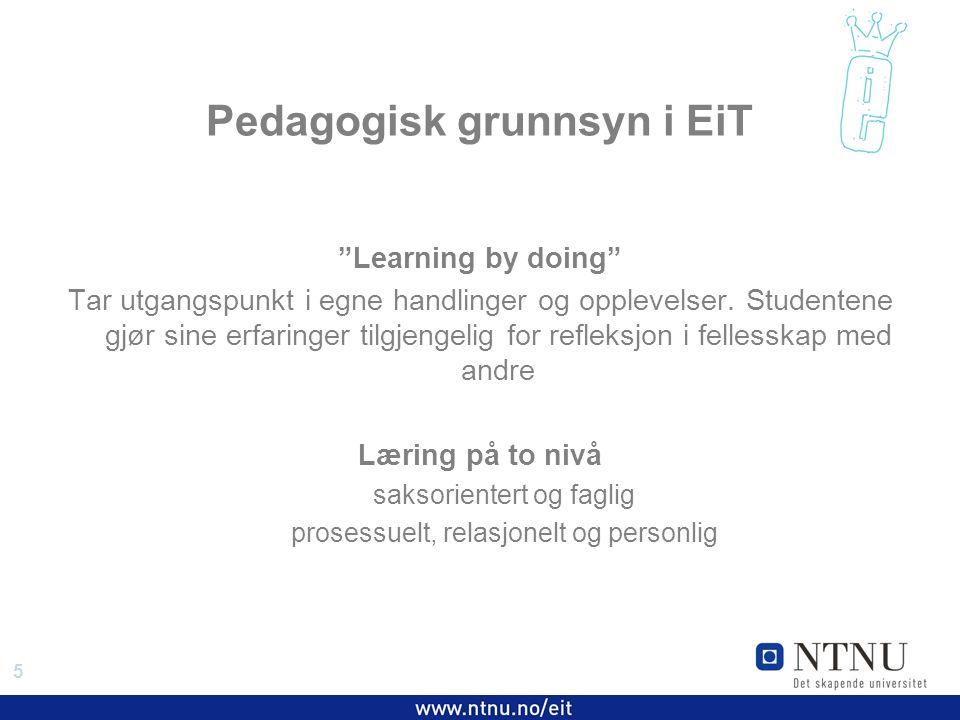 5 EiT 2006/2007 Pedagogisk grunnsyn i EiT Learning by doing Tar utgangspunkt i egne handlinger og opplevelser.