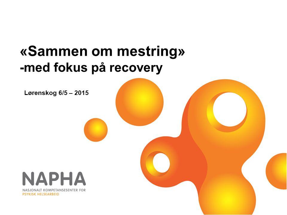 «Sammen om mestring» -med fokus på recovery Lørenskog 6/5 – 2015