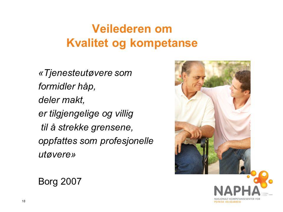 18 Veilederen om Kvalitet og kompetanse «Tjenesteutøvere som formidler håp, deler makt, er tilgjengelige og villig til å strekke grensene, oppfattes som profesjonelle utøvere» Borg 2007