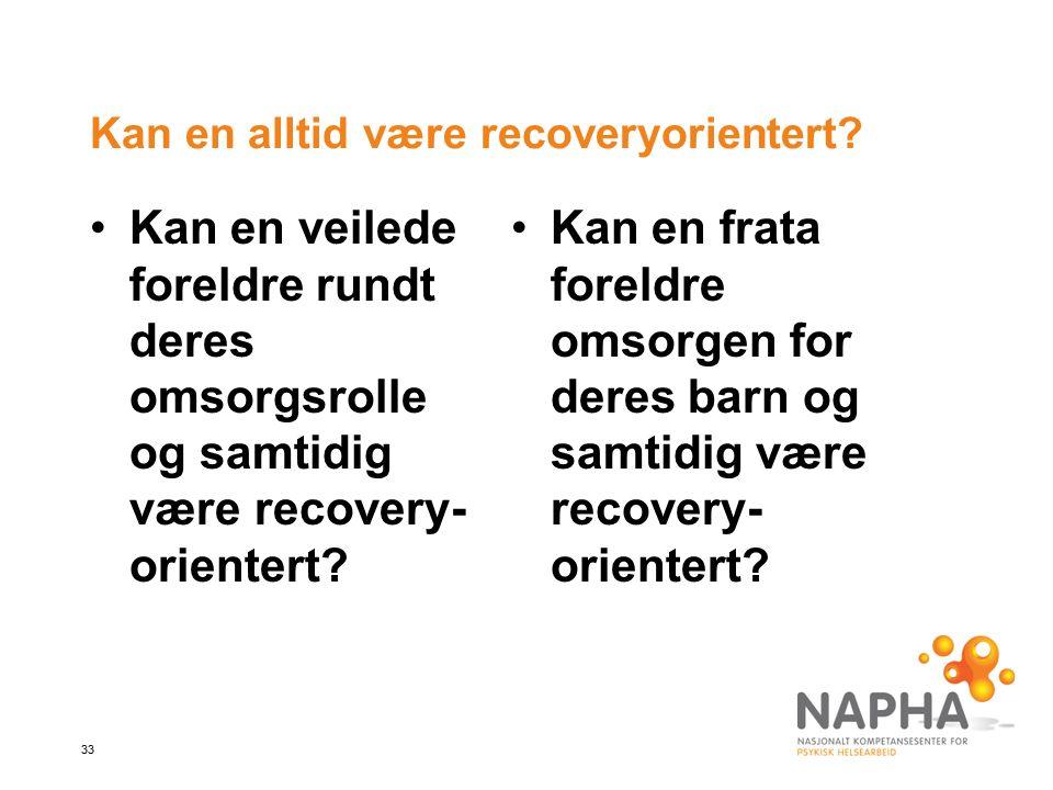 33 Kan en alltid være recoveryorientert.