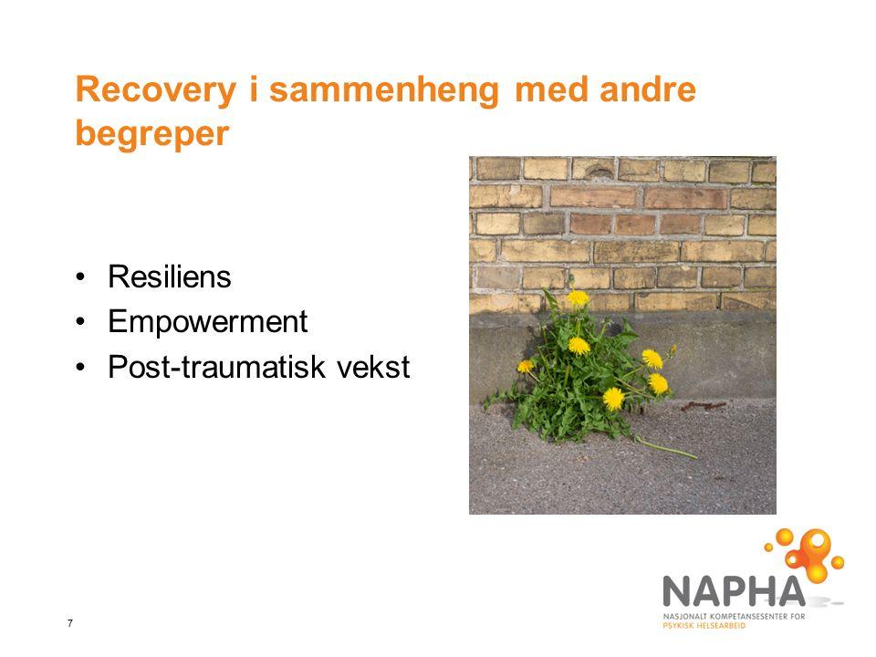 7 Recovery i sammenheng med andre begreper Resiliens Empowerment Post-traumatisk vekst