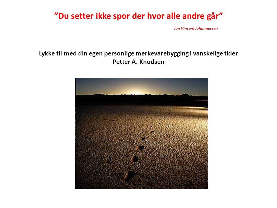 """""""Du setter ikke spor der hvor alle andre går"""" Jan Vincent Johannessen Lykke til med din egen personlige merkevarebygging i vanskelige tider Petter A."""