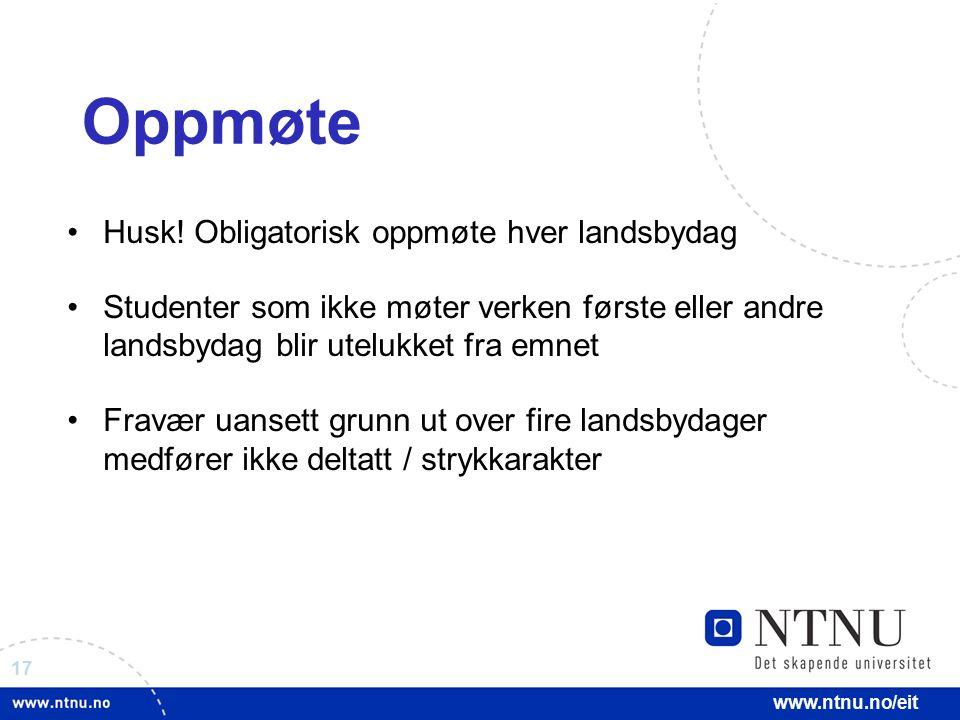 17 www.ntnu.no/eit Oppmøte Husk! Obligatorisk oppmøte hver landsbydag Studenter som ikke møter verken første eller andre landsbydag blir utelukket fra