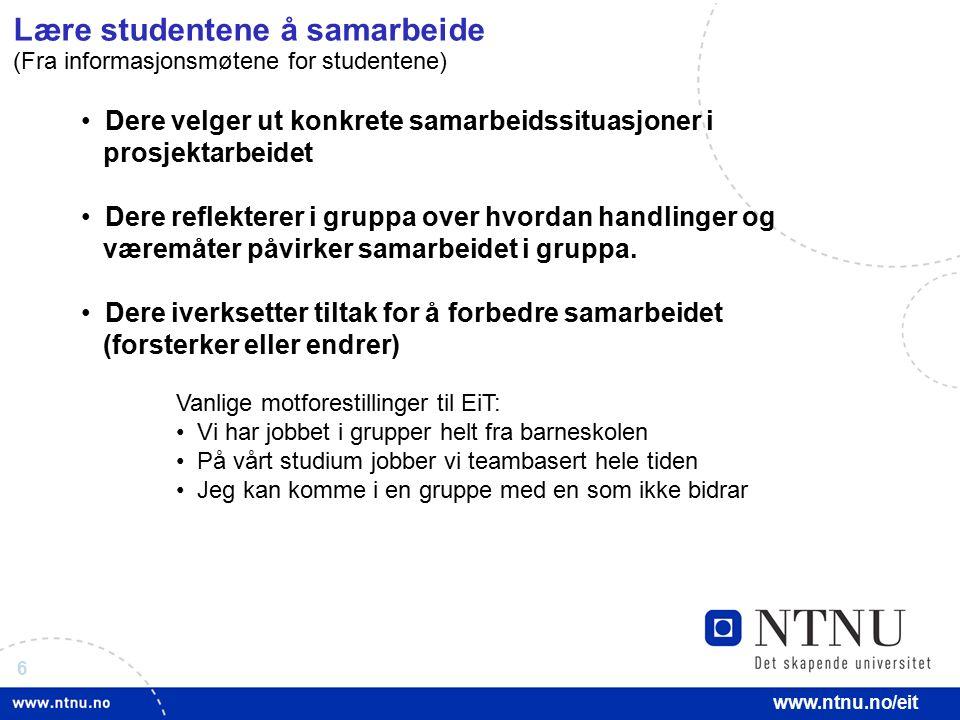 6 www.ntnu.no/eit Dere velger ut konkrete samarbeidssituasjoner i prosjektarbeidet Dere reflekterer i gruppa over hvordan handlinger og væremåter påvi
