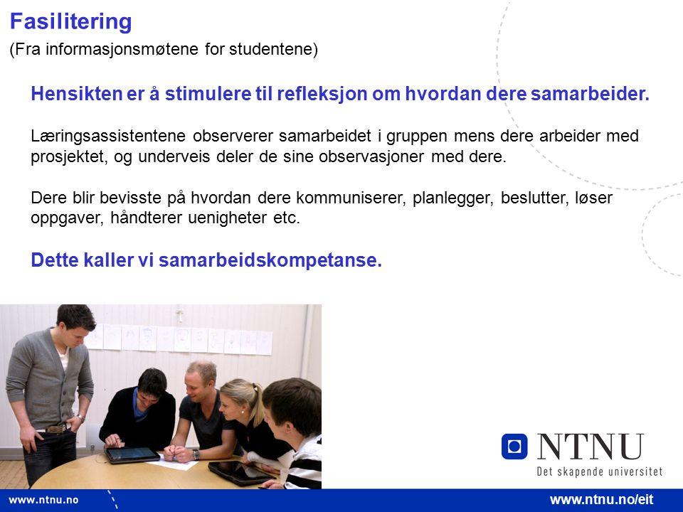 8 www.ntnu.no/eit Fasilitering Hensikten er å stimulere til refleksjon om hvordan dere samarbeider. Læringsassistentene observerer samarbeidet i grupp