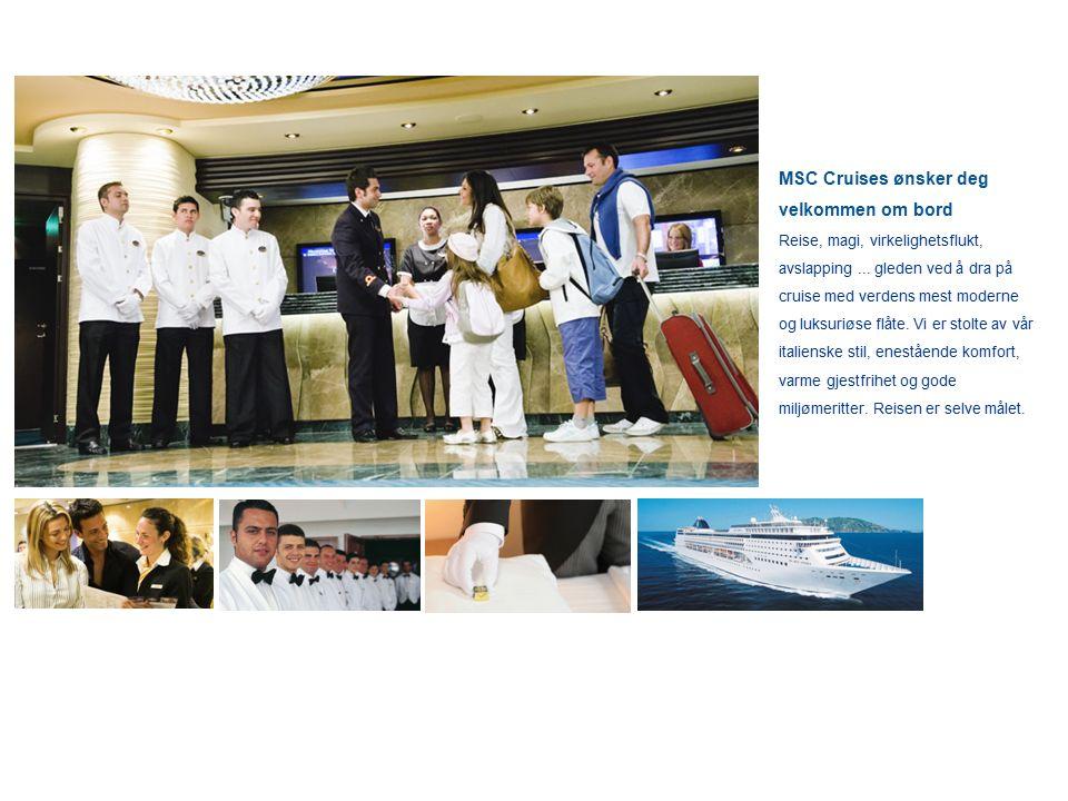 MSC Cruises ønsker deg velkommen om bord Reise, magi, virkelighetsflukt, avslapping... gleden ved å dra på cruise med verdens mest moderne og luksuriø