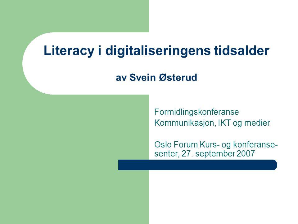 Literacy i digitaliseringens tidsalder av Svein Østerud Formidlingskonferanse Kommunikasjon, IKT og medier Oslo Forum Kurs- og konferanse- senter, 27.