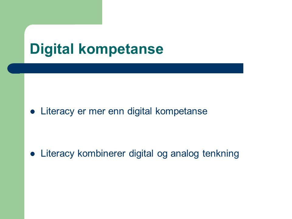 Digital kompetanse Literacy er mer enn digital kompetanse Literacy kombinerer digital og analog tenkning