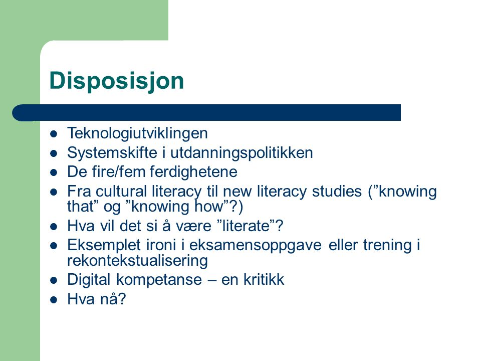 Disposisjon Teknologiutviklingen Systemskifte i utdanningspolitikken De fire/fem ferdighetene Fra cultural literacy til new literacy studies ( knowing that og knowing how ) Hva vil det si å være literate .