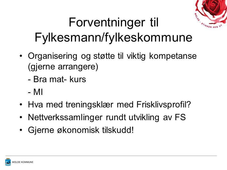 Forventninger til Fylkesmann/fylkeskommune Organisering og støtte til viktig kompetanse (gjerne arrangere) - Bra mat- kurs - MI Hva med treningsklær med Frisklivsprofil.