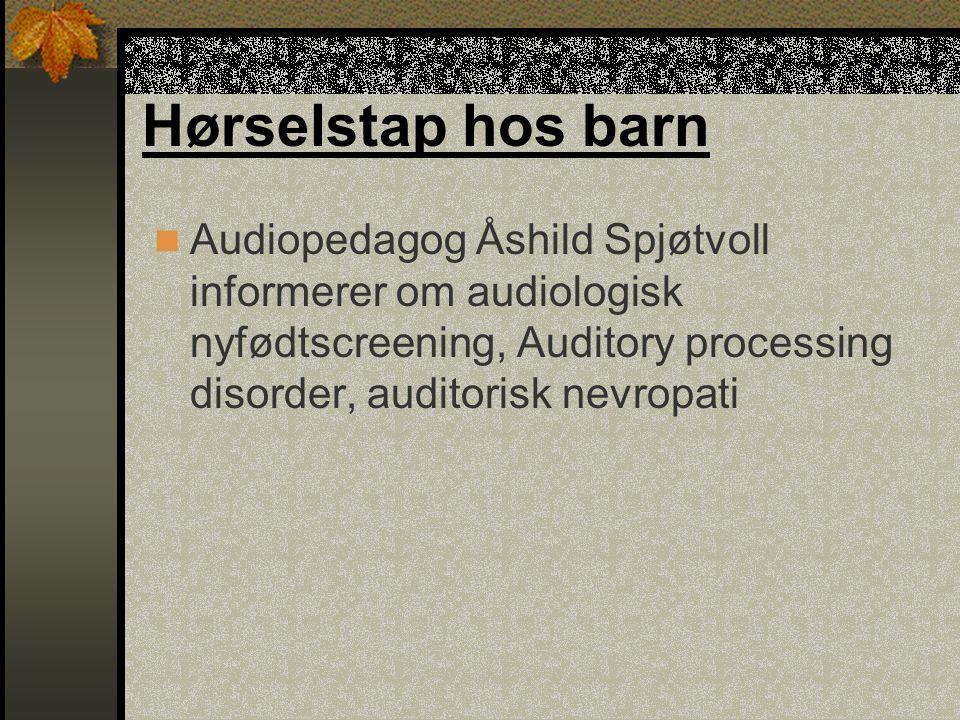 Hørselstap hos barn Audiopedagog Åshild Spjøtvoll informerer om audiologisk nyfødtscreening, Auditory processing disorder, auditorisk nevropati