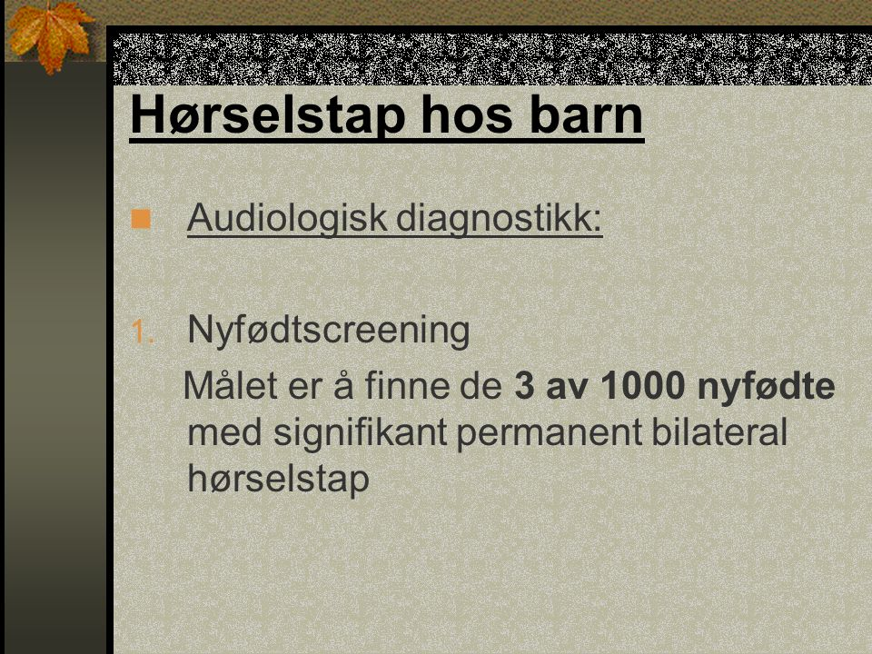Hørselstap hos barn Audiologisk diagnostikk: 1.
