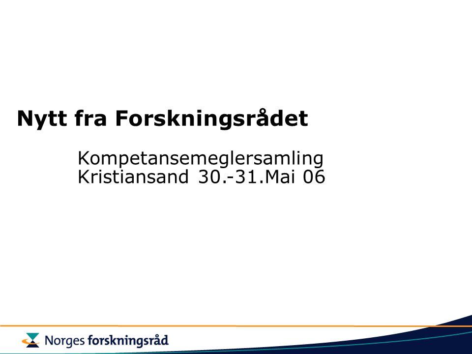 Nytt fra Forskningsrådet Kompetansemeglersamling Kristiansand 30.-31.Mai 06