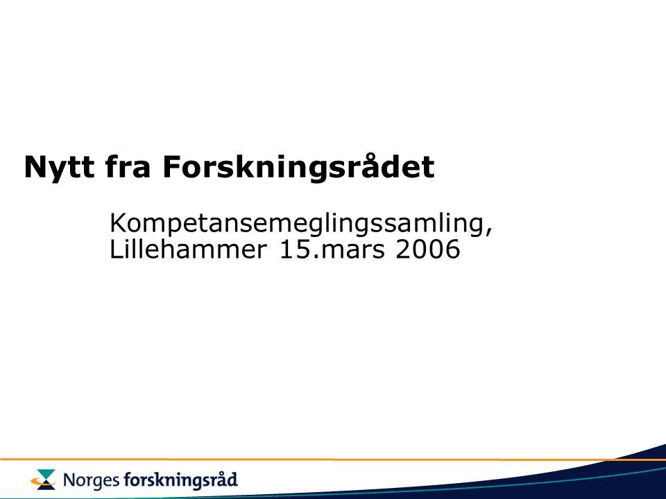 Nytt fra Forskningsrådet Kompetansemeglingssamling, Lillehammer 15.mars 2006