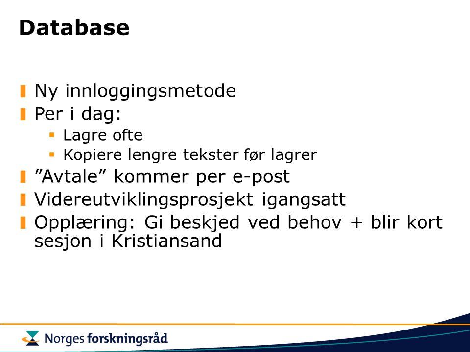 Database Ny innloggingsmetode Per i dag:  Lagre ofte  Kopiere lengre tekster før lagrer Avtale kommer per e-post Videreutviklingsprosjekt igangsatt Opplæring: Gi beskjed ved behov + blir kort sesjon i Kristiansand