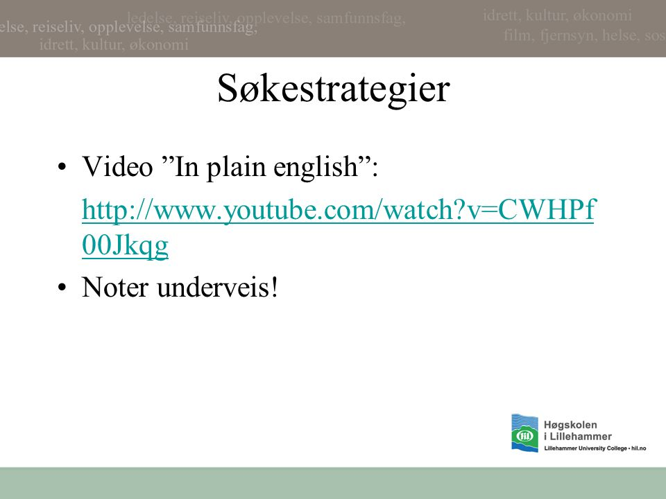 Søkestrategier Video In plain english :   v=CWHPf 00Jkqg Noter underveis!