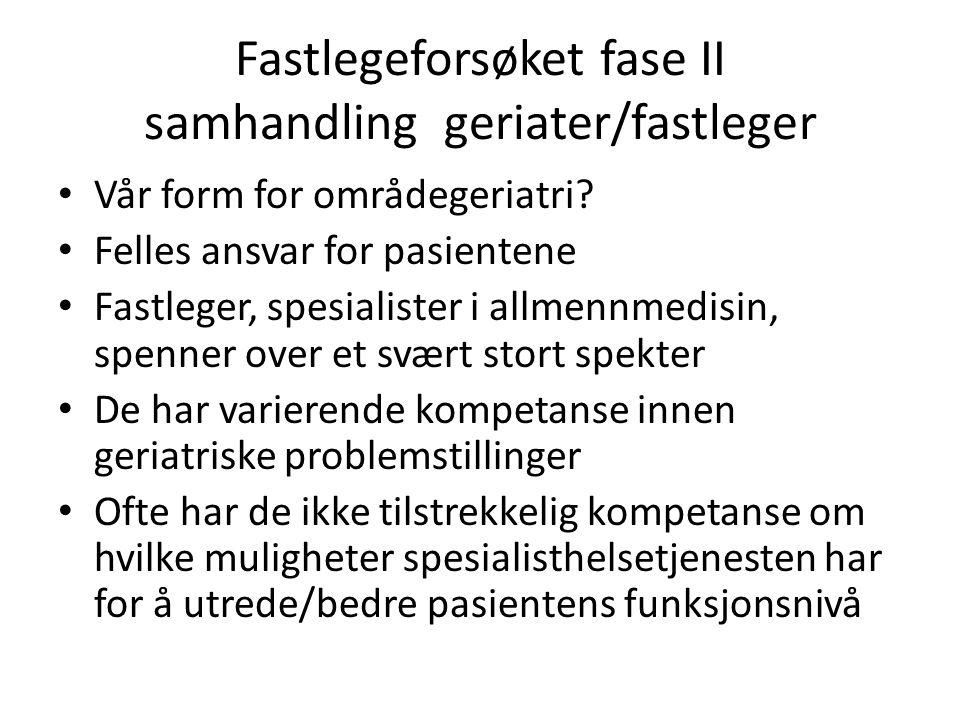 Fastlegeforsøket fase II samhandling geriater/fastleger Vår form for områdegeriatri.