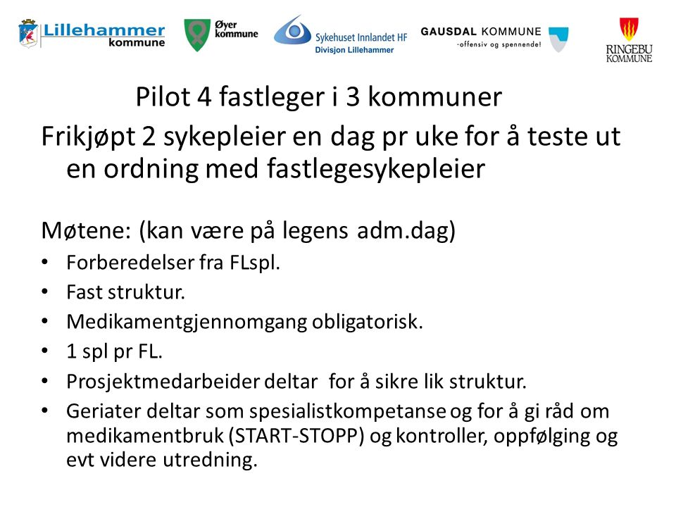Pilot 4 fastleger i 3 kommuner Frikjøpt 2 sykepleier en dag pr uke for å teste ut en ordning med fastlegesykepleier Møtene: (kan være på legens adm.dag) Forberedelser fra FLspl.