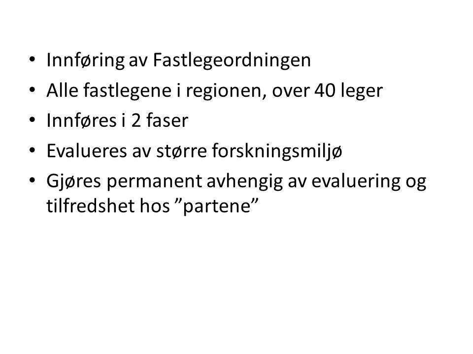 Innføring av Fastlegeordningen Alle fastlegene i regionen, over 40 leger Innføres i 2 faser Evalueres av større forskningsmiljø Gjøres permanent avhengig av evaluering og tilfredshet hos partene