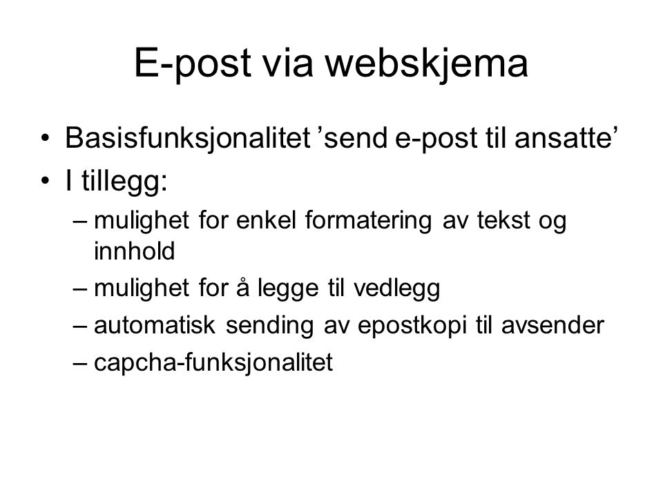 E-post via webskjema Basisfunksjonalitet 'send e-post til ansatte' I tillegg: –mulighet for enkel formatering av tekst og innhold –mulighet for å legge til vedlegg –automatisk sending av epostkopi til avsender –capcha-funksjonalitet