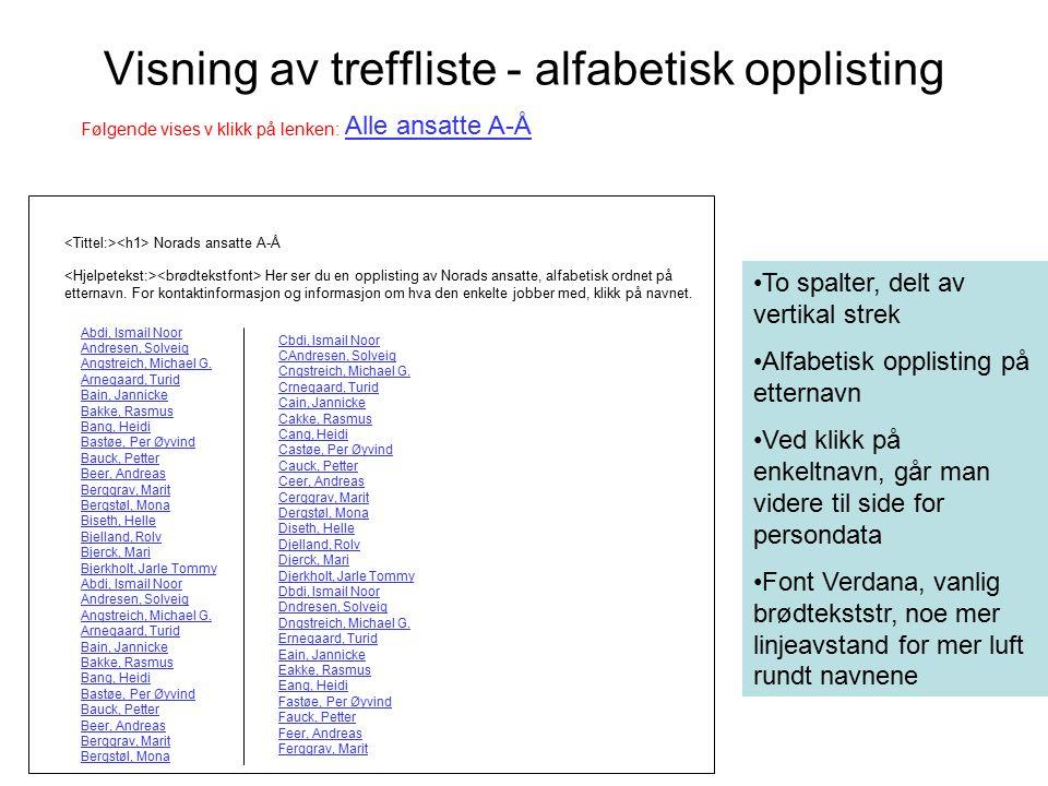 Visning av treffliste - alfabetisk opplisting Alle ansatte A-Å Følgende vises v klikk på lenken: Abdi, Ismail Noor Andresen, Solveig Angstreich, Michael G.