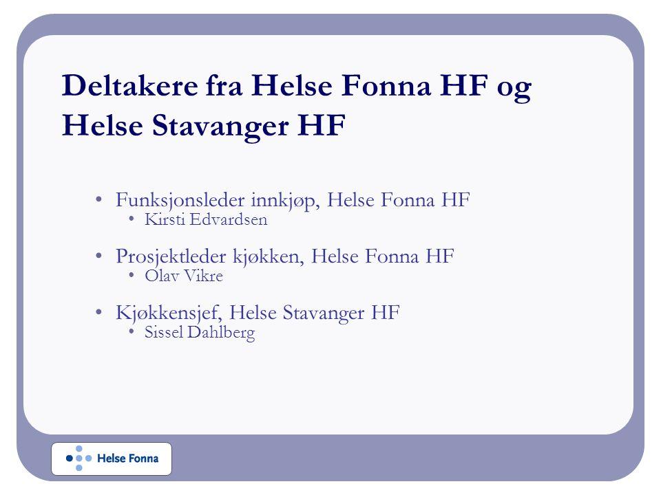 Deltakere fra Helse Fonna HF og Helse Stavanger HF Funksjonsleder innkjøp, Helse Fonna HF Kirsti Edvardsen Prosjektleder kjøkken, Helse Fonna HF Olav Vikre Kjøkkensjef, Helse Stavanger HF Sissel Dahlberg