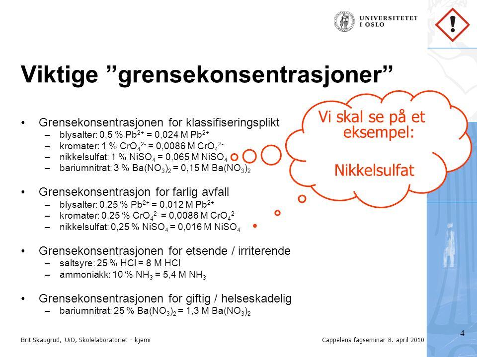 Brit Skaugrud, UiO, Skolelaboratoriet - kjemiCappelens fagseminar 8.