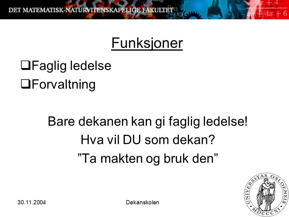 30.11.2004 Dekanskolen 11 Funksjoner  Faglig ledelse  Forvaltning Bare dekanen kan gi faglig ledelse.