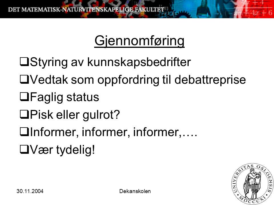 30.11.2004 Dekanskolen 16 Gjennomføring  Styring av kunnskapsbedrifter  Vedtak som oppfordring til debattreprise  Faglig status  Pisk eller gulrot.