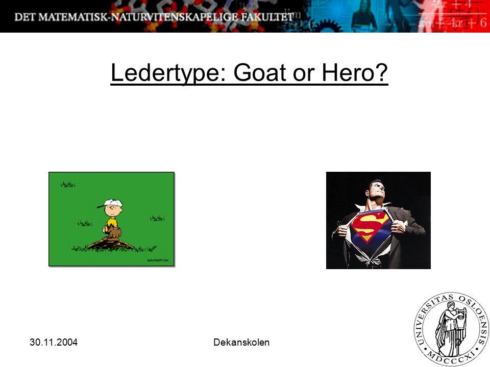 30.11.2004 Dekanskolen 2 Ledertype: Goat or Hero?