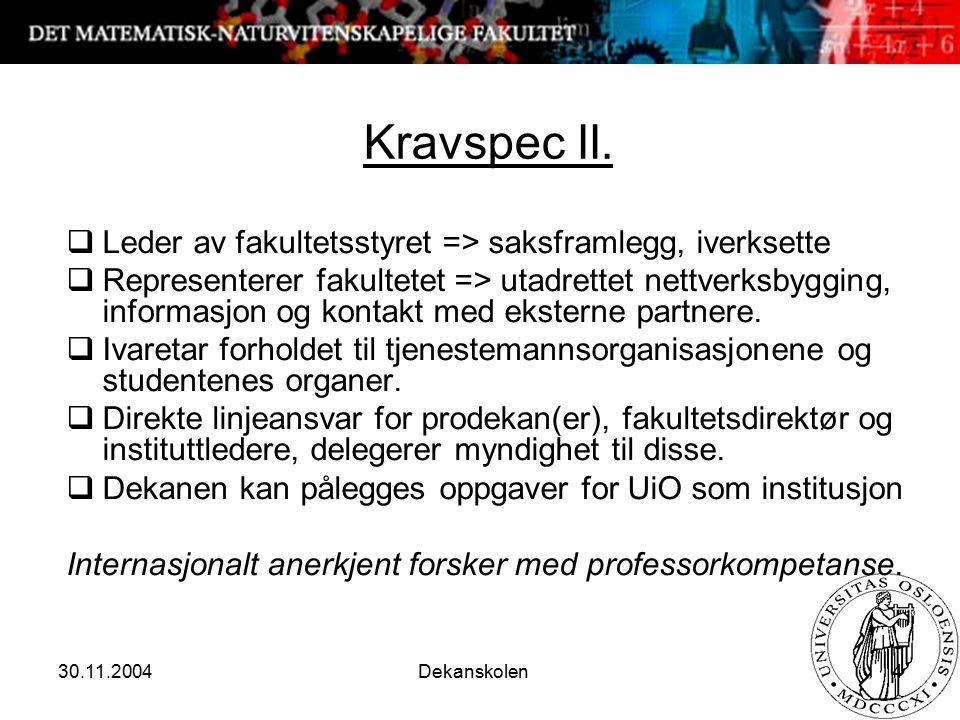 30.11.2004 Dekanskolen 4 Kravspec II.  Leder av fakultetsstyret => saksframlegg, iverksette  Representerer fakultetet => utadrettet nettverksbygging