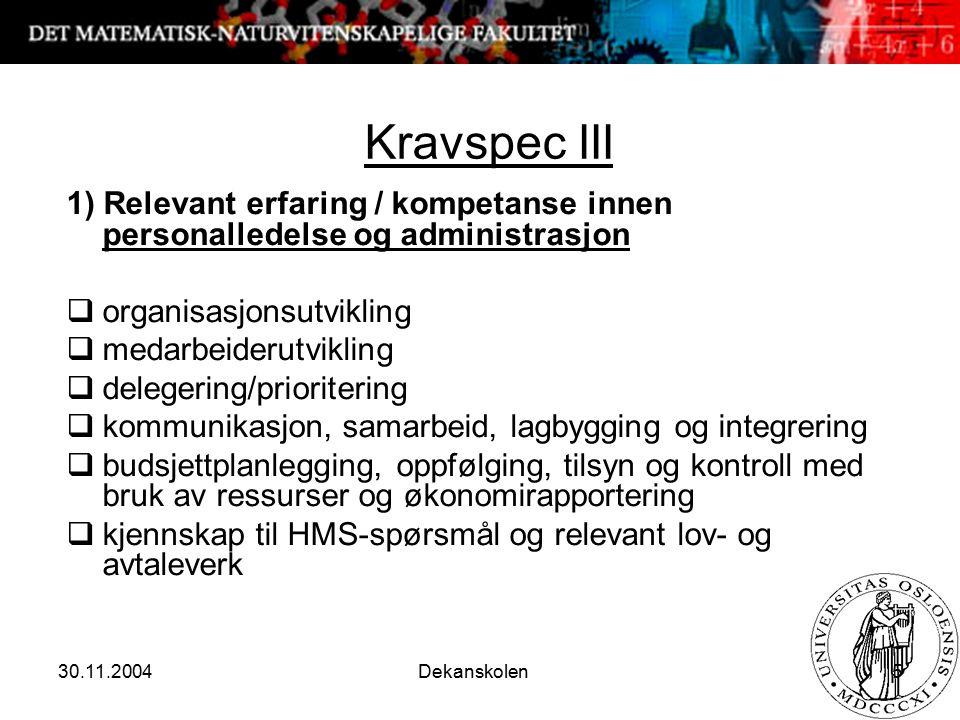 30.11.2004 Dekanskolen 5 Kravspec III 1) Relevant erfaring / kompetanse innen personalledelse og administrasjon  organisasjonsutvikling  medarbeider