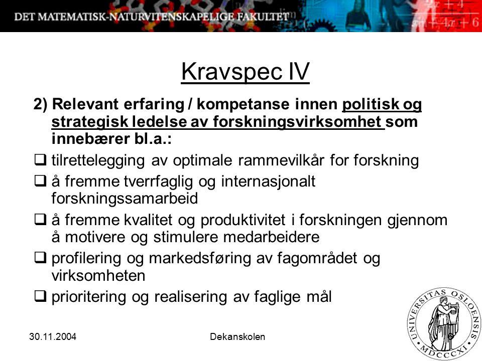 30.11.2004 Dekanskolen 6 Kravspec IV 2) Relevant erfaring / kompetanse innen politisk og strategisk ledelse av forskningsvirksomhet som innebærer bl.a