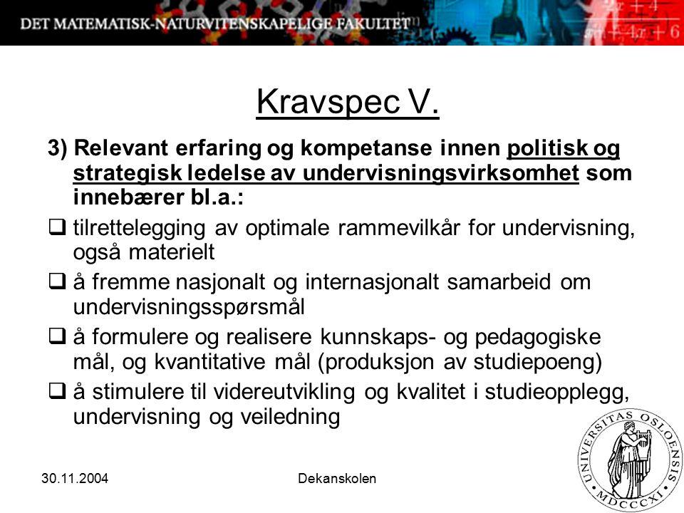 30.11.2004 Dekanskolen 7 Kravspec V. 3) Relevant erfaring og kompetanse innen politisk og strategisk ledelse av undervisningsvirksomhet som innebærer