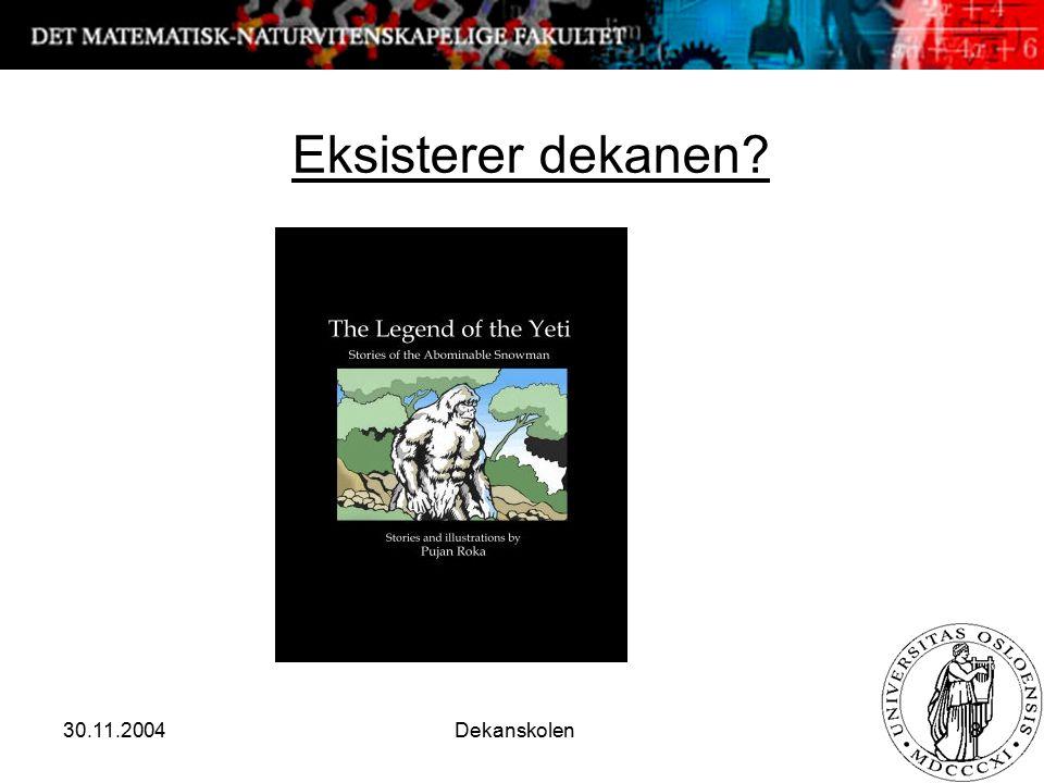 30.11.2004 Dekanskolen 8 Eksisterer dekanen?